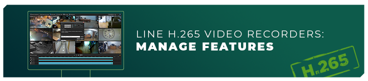 Line H.265 video recorders: Manage features