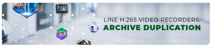 Line H.265 video recorders: archive duplication